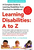 Learning Disabilities: A to Z: A Complete Guide to Learning Disabilities from Preschool to Adulthood