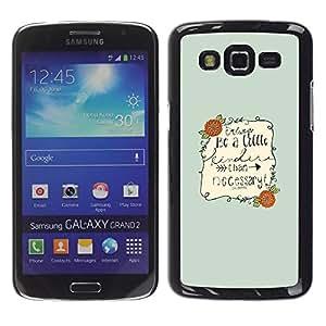 Be Good Phone Accessory // Dura Cáscara cubierta Protectora Caso Carcasa Funda de Protección para Samsung Galaxy Grand 2 SM-G7102 SM-G7105 // Inspirational Quote Text Be Nice Green