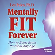 Mentally Fit Forever: How to Boost Your Brain Power at Any Age | Lee Pulos