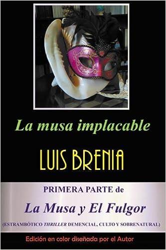 La musa implacable: Estrafalario thriller demencial, culto y sobrenatural (La Musa y El Fulgor) (Volume 1) (Spanish Edition): Luis Brenia .