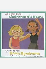 Mi Amiga tiene Sindrome de Down / My Friend Has Down Syndrome (Amigos con discapacidades/Friends with Disabilities) Library Binding