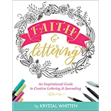 Faith and Lettering: An Inspirational Guide to Creative Lettering and Journaling