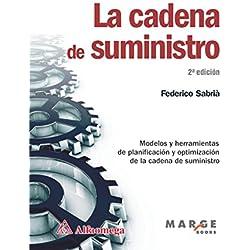 La cadena de suministro - modelos y herramientas de planificación y optimización de la cadena de suministro (Spanish Edition)