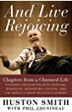 And Live Rejoicing: Chapters from a Charmed Life — Personal Encounters with Spiritual Mavericks, Remarkable Seekers, and the World's Great Religious Leaders