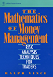The Mathematics of Money Management: Risk Analysis Techniques for Traders (Wiley Finance Book 18)
