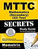 MTTC Mathematics (Secondary) (22) Test Secrets Study Guide: MTTC Exam Review for the Michigan Test for Teacher Certification