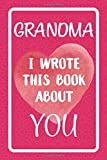 Grandma I Wrote This Book About You: Fill In The