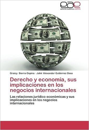 Derecho y economía, sus implicaciones en los negocios internacionales: Las relaciones jurídico económicas y sus implicaciones en los negocios ...