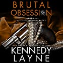 Brutal Obsession Audiobook by Kennedy Layne Narrated by Basil Sands