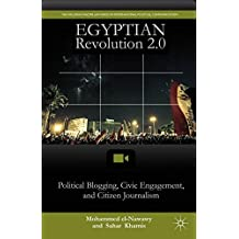 Egyptian Revolution 2.0: Political Blogging, Civic Engagement, and Citizen Journalism (The Palgrave Macmillan Series in International Political Communication)
