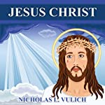 Jesus Christ: His Life and Times | Nicholas L. Vulich