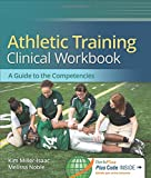 Athletic Training Clinical Workbook: A Guide to the Competencies