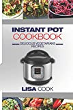 Instant Pot Cookbook: Delicious Vegetarians Recipes: Daily Healthy and Easy Pressure Cooker Guide For Smart People. Edition 2