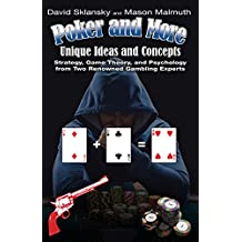 Poker and More: Unique Ideas and Concepts: Strategy. Game Theory. and Psychology from Two Renowned Gambling Experts