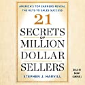 21 Secrets of Million-Dollar Sellers: America's Top Earners Reveal the Keys to Sales Success Audiobook by Stephen J. Harvill Narrated by Danny Campbell