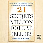 21 Secrets of Million-Dollar Sellers: America's Top Earners Reveal the Keys to Sales Success | Stephen J. Harvill