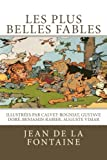 img - for Les plus belles fables de La Fontaine: Illustr es par Calvet-Rogniat, Gustave Dor , Benjamin Rabier, Auguste Vimar (French Edition) book / textbook / text book