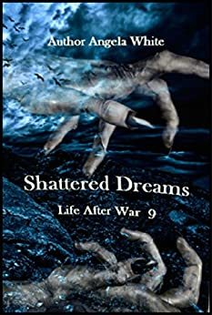 Shattered Dreams: Book 9 by [White, Angela]