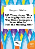 img - for Hangover Wisdom, 100 Thoughts on How the Mighty Fall: And Why Some Companies Never Give In, from the Morning After book / textbook / text book