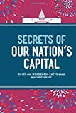 Secrets of Our Nation s Capital: Weird and Wonderful Facts About Washington, DC
