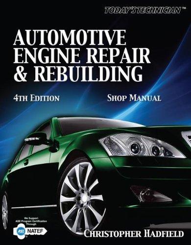 Today's Technician: Automotive Engine Repair & Rebuilding Shop Manual