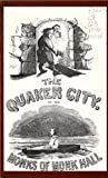 The Quaker City, Or, the Monks of Monk Hall: A Romance of Philadelphia Life, Mystery, and Crime by George Lippard front cover