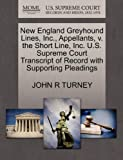 New England Greyhound Lines, Inc. , Appellants, V. the Short Line, Inc. U. S. Supreme Court Transcript of Record with Supporting Pleadings, John R. Turney, 1270356887