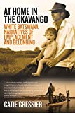 "BOOKS RECEIVED: Catie Gressier, ""At Home in the Okavango: White Batswana Narratives of Emplacement and Belonging"" (Berghahn Books, 2018)"