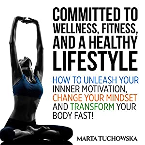 Committed to Wellness, Fitness and a Healthy Lifestyle Audiobook