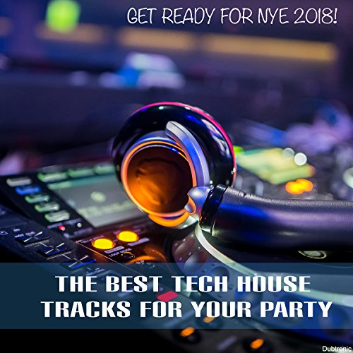 Get Ready for NYE 2018! The Best Tech House Tracks for Your Party