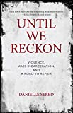 img - for Until We Reckon: Violence, Mass Incarceration, and a Road to Repair book / textbook / text book