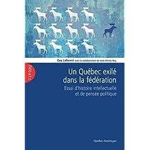 Un Québec exilé dans la fédération: Essai d'histoire intellectuelle et de pensée politique