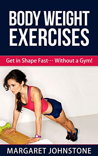 592fe0a971 Body Weight Exercises - Get in Shape Fast... Without a Gym! (Body ...