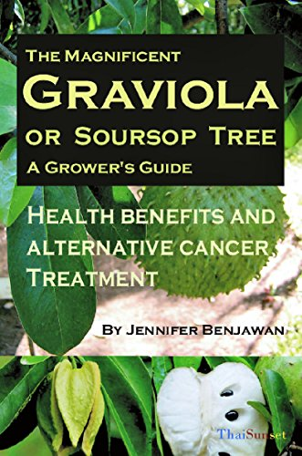 The Magnificent Graviola or Soursop Tree: A Grower's Guide. Health Benefits and Alternative Cancer Treatment by [Benjawan, Jennifer]