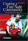 Creating a Fire-Safe Community : A Guide for Fire Safety Educators, Kiurski, Tom, 0912212829