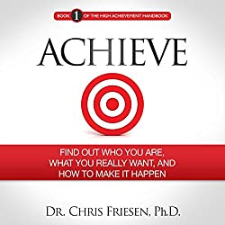 Achieve: Find out Who You Are, What You Really Want, and How to Make It Happen