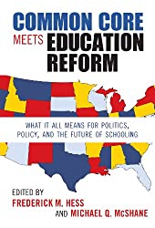 Common Core Meets Education Reform: What It All Means for Politics, Policy, and the Future of Schooling (0)
