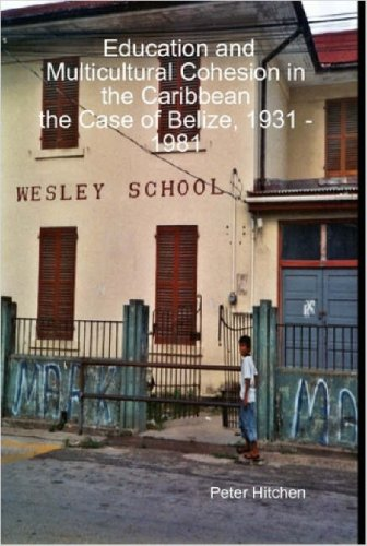 Education and Multicultural Cohesion in the Caribbean:the Case of Belize, 1931 - 1981