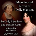 Memoirs and Letters of Dolly Madison: Wife of James Madison, President of the United States (Edited by Her Grand-Niece) | Lucia B. Cutts,Dolly P. Madison