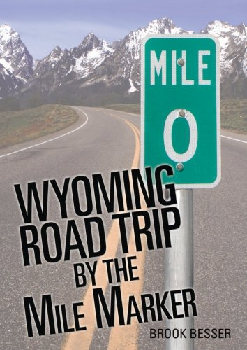 Wyoming Road Trip by the Mile Marker: Travel/Vacation Guide to Yellowstone, Grand Teton, Devils Tower, Oregon Trail, Camping, Hiking, Tourism, More... Wyoming Roads