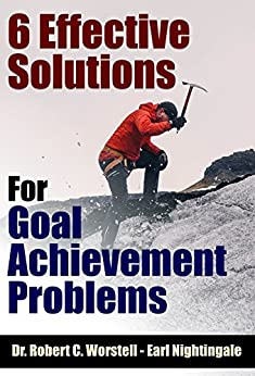 6 Effective Solutions for Goal Achievement Problems (How to Completely Change Your Life Book 10) by [Nightingale, Earl]