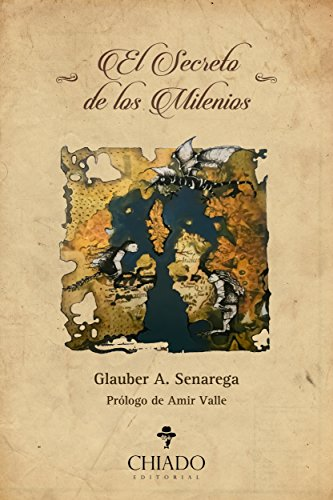 El Secreto de los Milenios (Spanish Edition) by [Glauber A. Senarega]