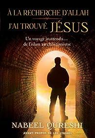 A la recherche d'Allah j'ai trouvé Jésus par Nabeel Qureshi
