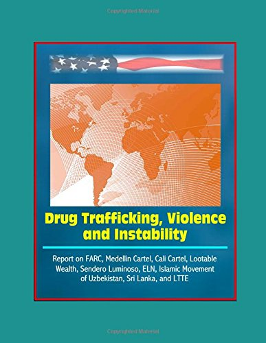 Drug Trafficking, Violence, and Instability - Report on FARC ...