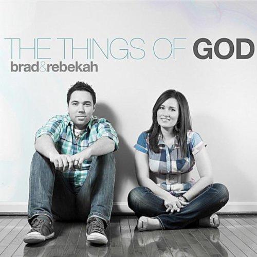 Brad & Rebekah - The Things of God (2011)