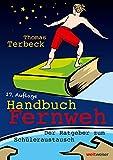 Handbuch Fernweh. Der Ratgeber zum Schüleraustausch: Mit übersichtlichen Preis-Leistungs-Tabellen von High-School-Programmen für 18 Gastländer