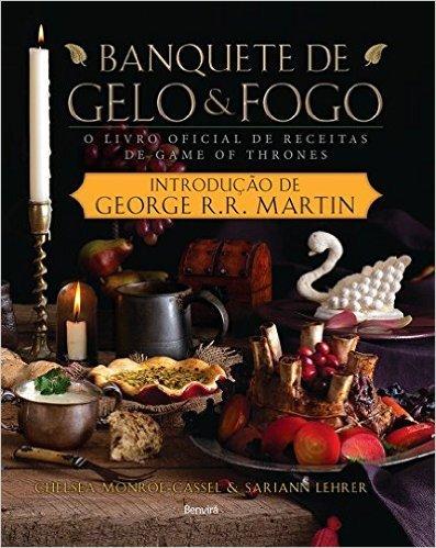 Book cover from Banquete de Gelo & Fogo. O Livro Oficial de Receitas de Game of Thrones by Chelsea Monroe-Cassel/Sariann Lehrer