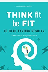 Think fit be fit: How to get Long-Lasting Results (NEAT Programme) Kindle Edition