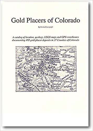 Gold Placers of Colorado: Richard L  Lampright: 9781892279033