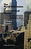 The Moral Dimension of Asymmetrical Warfare : Counter-Terrorism, Democratic Values and Military Ethics, , 9004171290